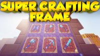 Super Crafting Frame - Моды