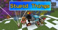 Stupid Things - Mods
